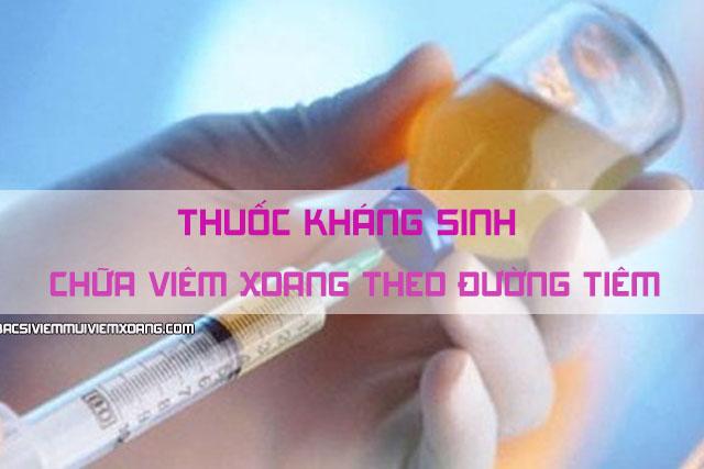 Thuốc kháng sinh chữa viêm xoang theo đường tiêm