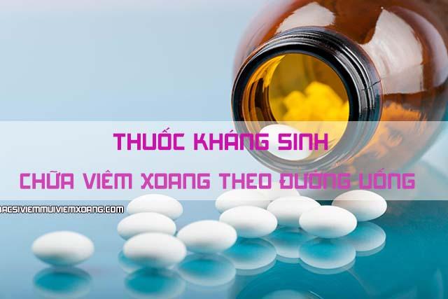Thuốc kháng sinh chữa viêm xoang theo đường uống