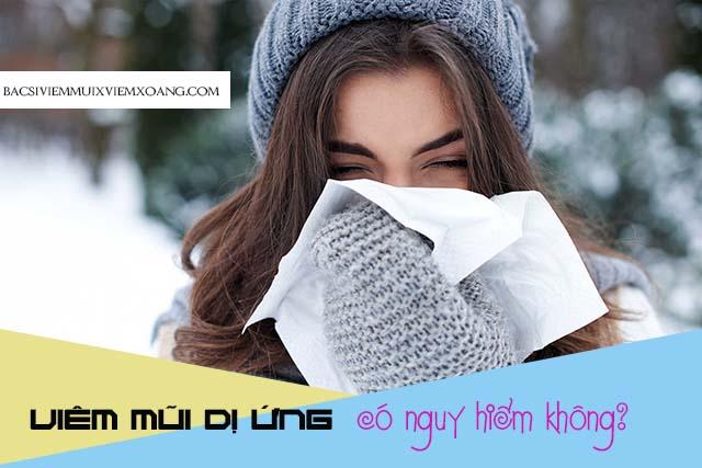 Viêm mũi dị ứng có nguy hiểm không? bệnh viêm mũi có nguy hiểm không