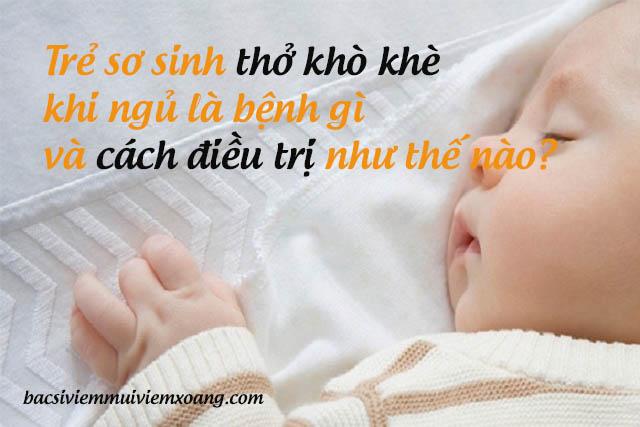 Trẻ sơ sinh thở khò khè khi ngủ  - trẻ em ngủ thở khò khè