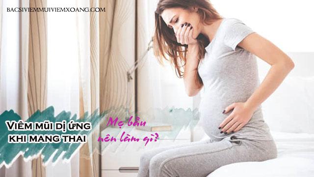 Viêm mũi dị ứng khi mang thai - Mẹ bầu nên làm gì?