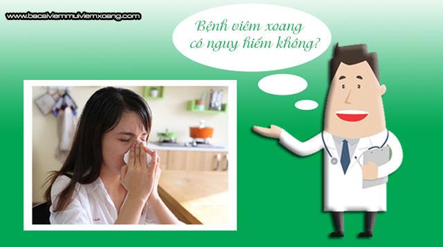 Bệnh viêm xoang có nguy hiểm không? bị viêm xoang có nguy hiểm không