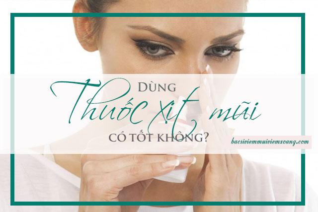 Dùng thuốc xịt mũi nhiều có tốt không?