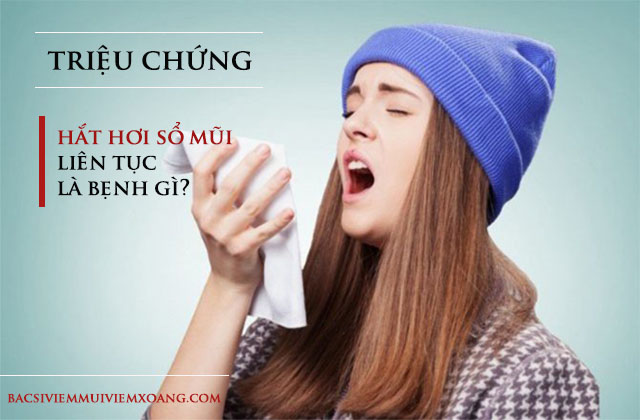 Triệu chứng hắt hơi sổ mũi liên tục là bệnh gì?