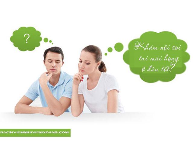 Khám nội soi tai mũi họng ở đâu tốt?
