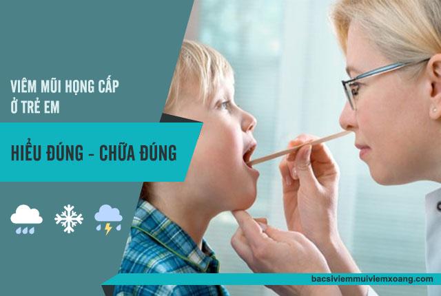Viêm mũi họng cấp ở trẻ em và cách điều trị