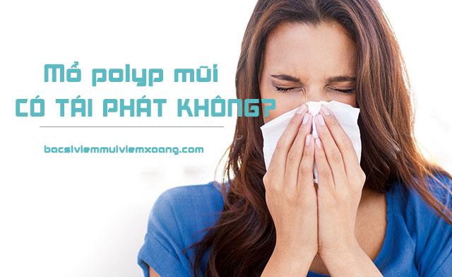 Mổ polyp mũi có tái phát không?