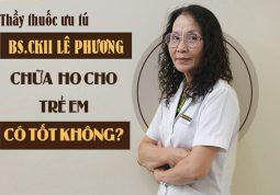 Bác sĩ Lê Phương chữa ho cho trẻ em có tốt không